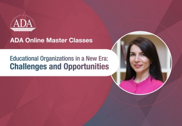 ADA Online Master Classes: Educational Organizations in a New Era: Challenges and Opportunities