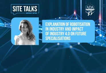 Upcoming SITE Talks: Explanation of robotisation in Industry and impact of Industry 4.0 on future specialisations