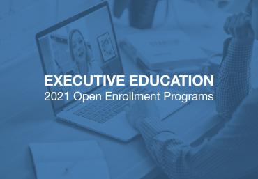 Executive Education 2021 Open Enrollment Programs